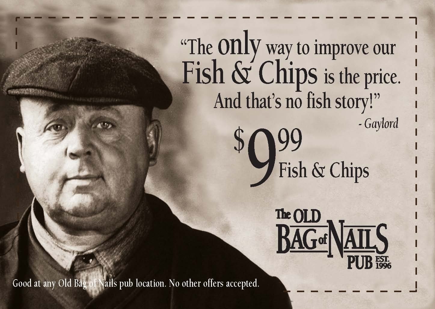The only way to improve our Fish & Chips is the price!