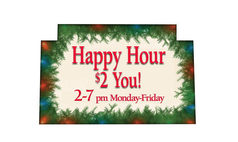 Happy Hour $2 You! From 2-7pm Monday-Friday