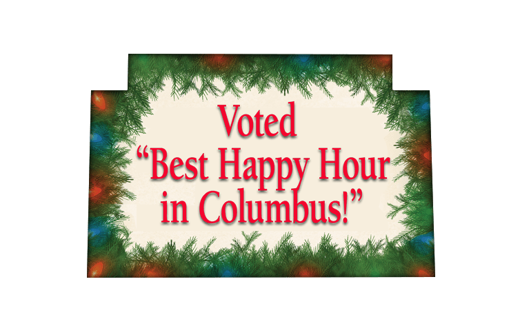 Voted Best Happy Hour in Columbus!